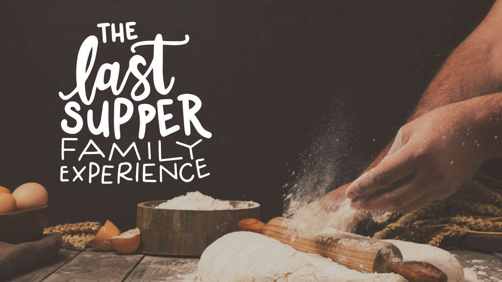 The Last Supper Family Experience